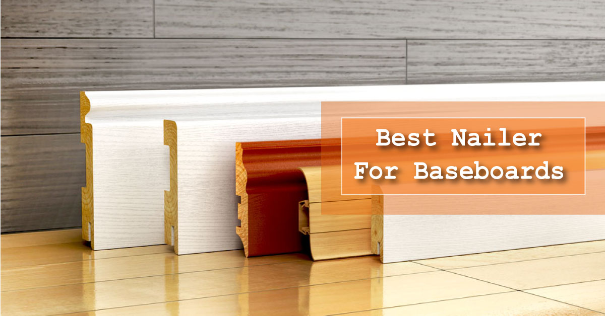Best Nailer For Baseboards